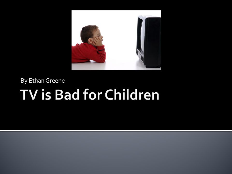 1)TV can lead to obesity. 2)TV can lead to disorders. 3)TV can affect kids actions.