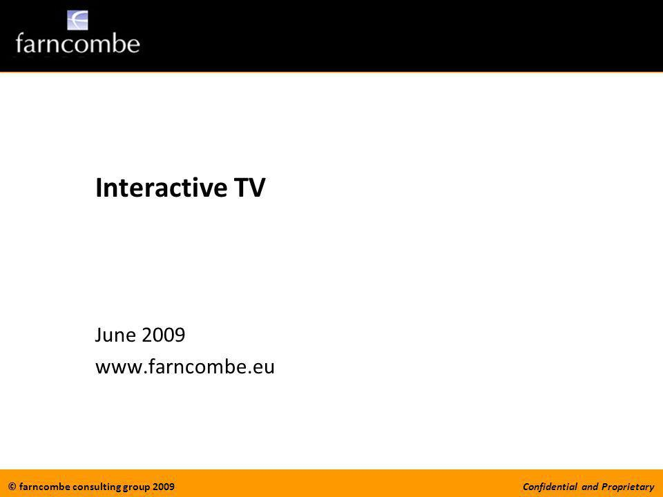 © farncombe consulting group 2009Confidential and Proprietary Interactive TV June