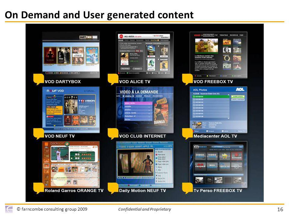 16 © farncombe consulting group 2009 Confidential and Proprietary On Demand and User generated content
