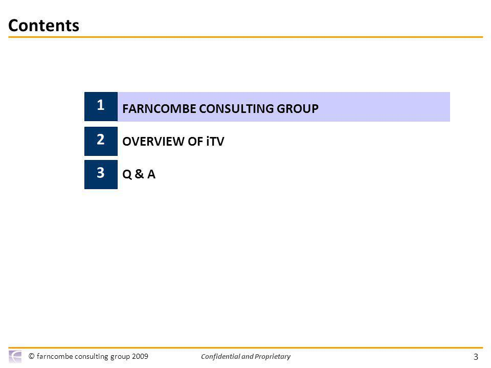 3 © farncombe consulting group 2009 Confidential and Proprietary Contents 1 FARNCOMBE CONSULTING GROUP OVERVIEW OF iTV Q & A 3 2