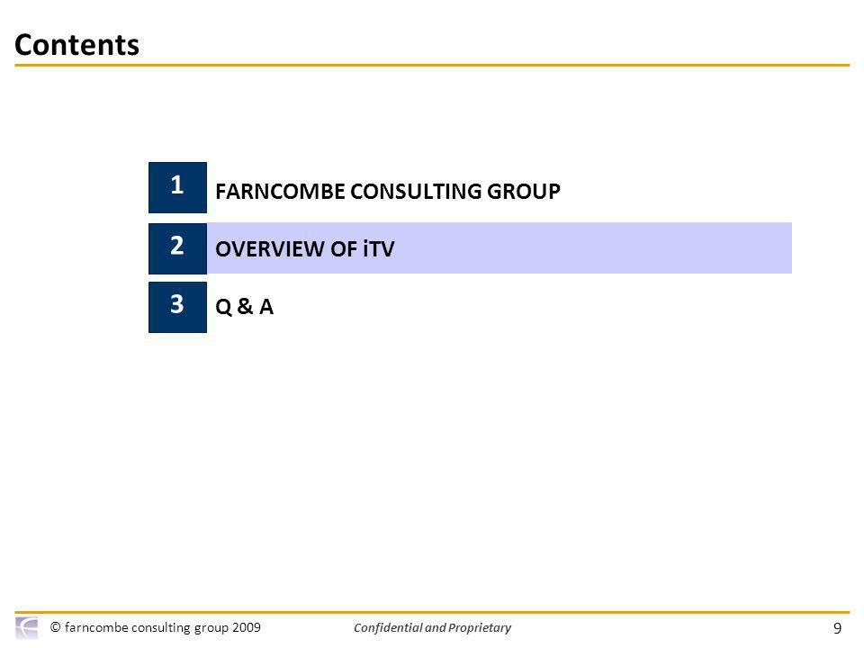9 © farncombe consulting group 2009 Confidential and Proprietary Contents 1 FARNCOMBE CONSULTING GROUP OVERVIEW OF iTV Q & A 3 2
