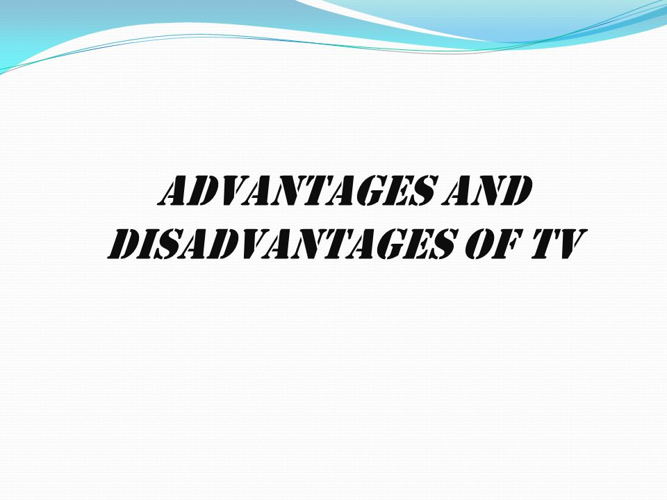 Advantages and disadvantages of TV