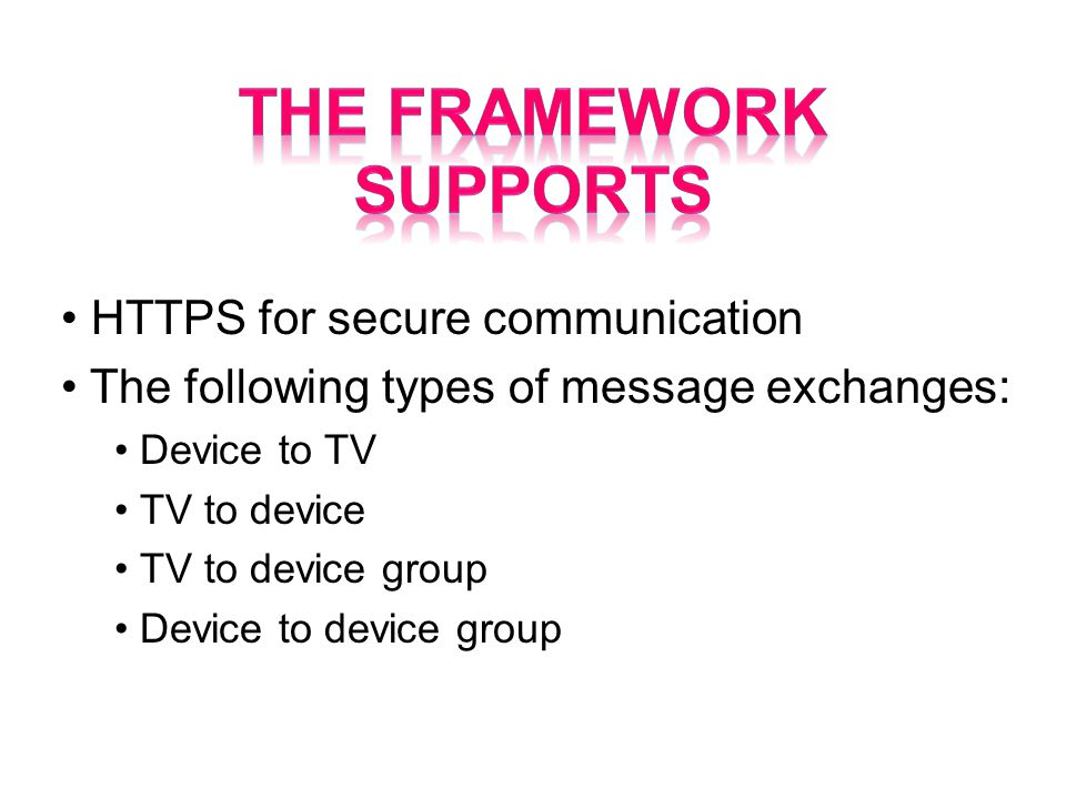 HTTPS for secure communication The following types of message exchanges: Device to TV TV to device TV to device group Device to device group