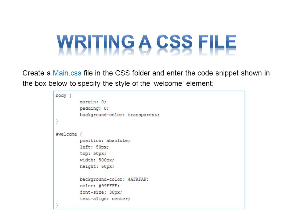 Create a Main.css file in the CSS folder and enter the code snippet shown in the box below to specify the style of the welcome element:
