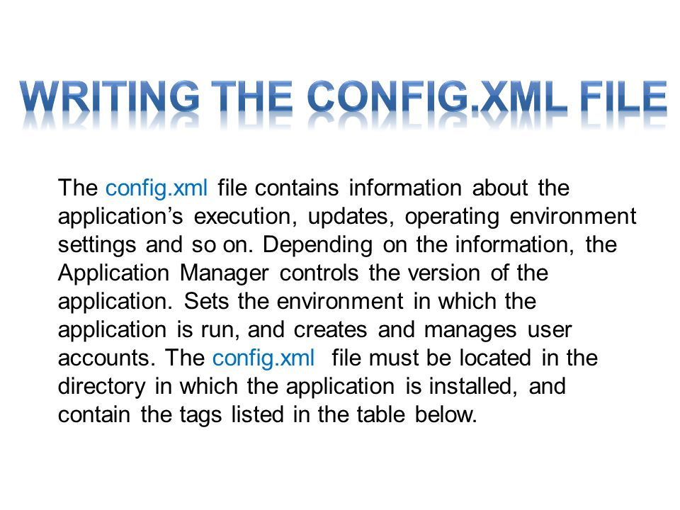 The config.xml file contains information about the applications execution, updates, operating environment settings and so on.
