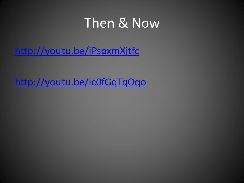Then & Now http://youtu.be/iPsoxmXjtfc http://youtu.be/ic0fGqTqOqo