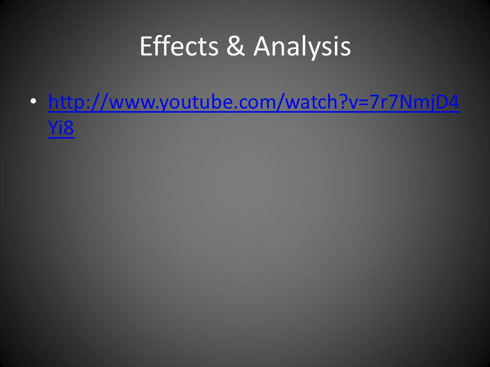Effects & Analysis http://www.youtube.com/watch?v=7r7NmjD4 Yi8 http://www.youtube.com/watch?v=7r7NmjD4 Yi8