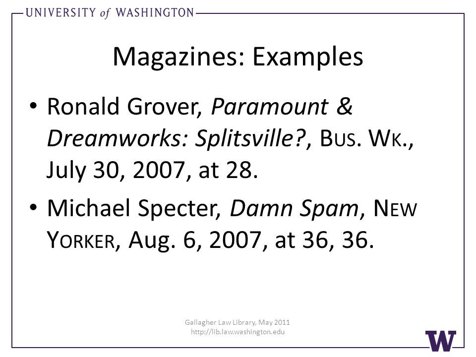 Magazines: Examples Ronald Grover, Paramount & Dreamworks: Splitsville?, B US. W K., July 30, 2007, at 28. Michael Specter, Damn Spam, N EW Y ORKER, A
