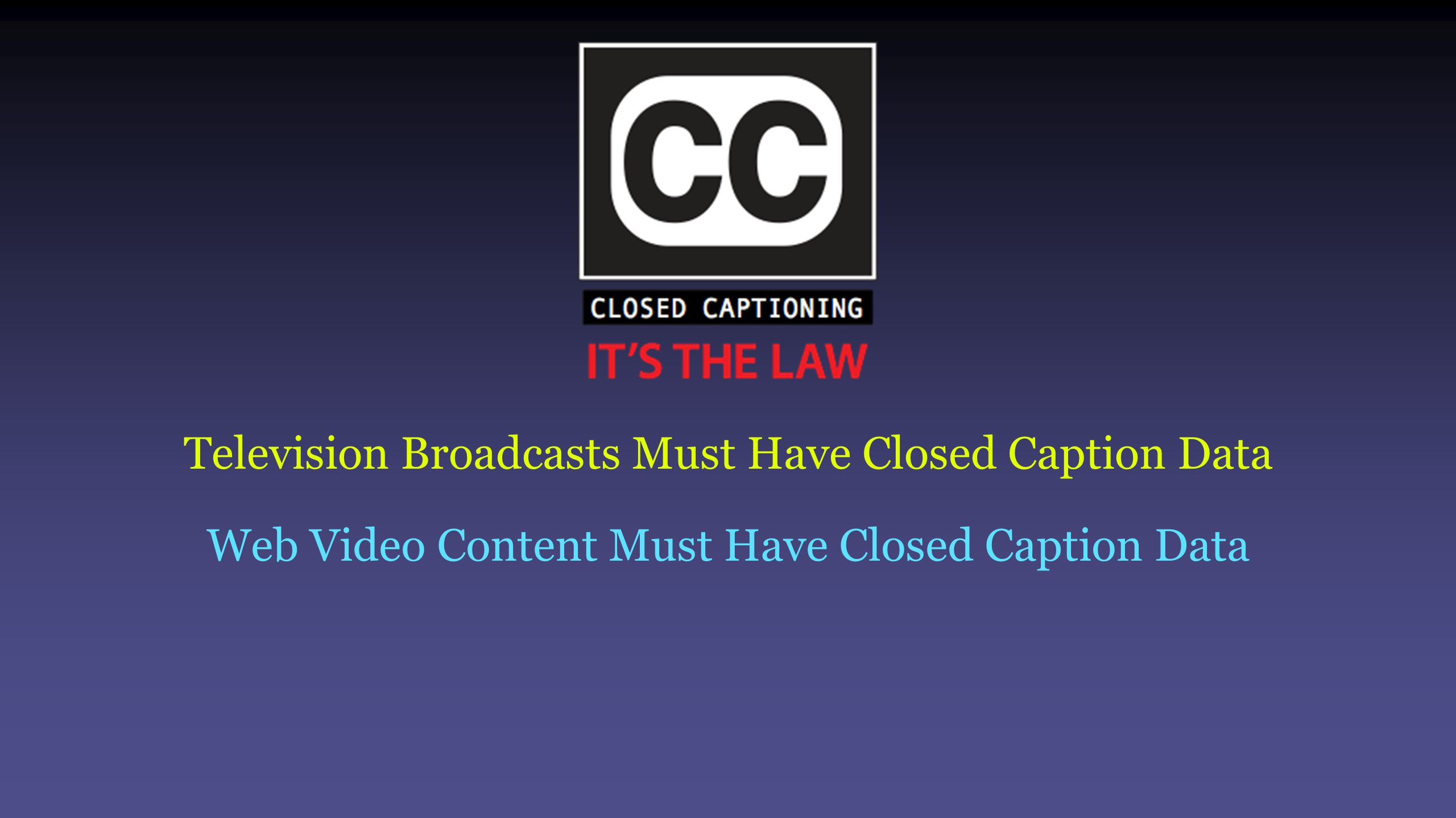 Television Broadcasts Must Have Closed Caption Data Web Video Content Must Have Closed Caption Data
