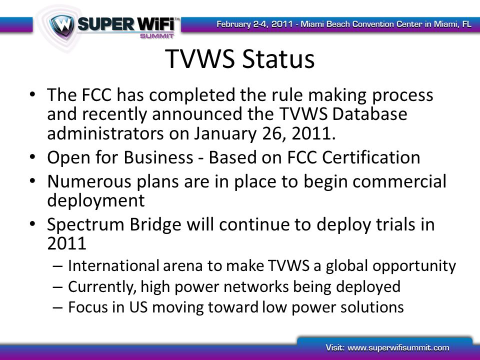 TVWS Status The FCC has completed the rule making process and recently announced the TVWS Database administrators on January 26, 2011. Open for Busine