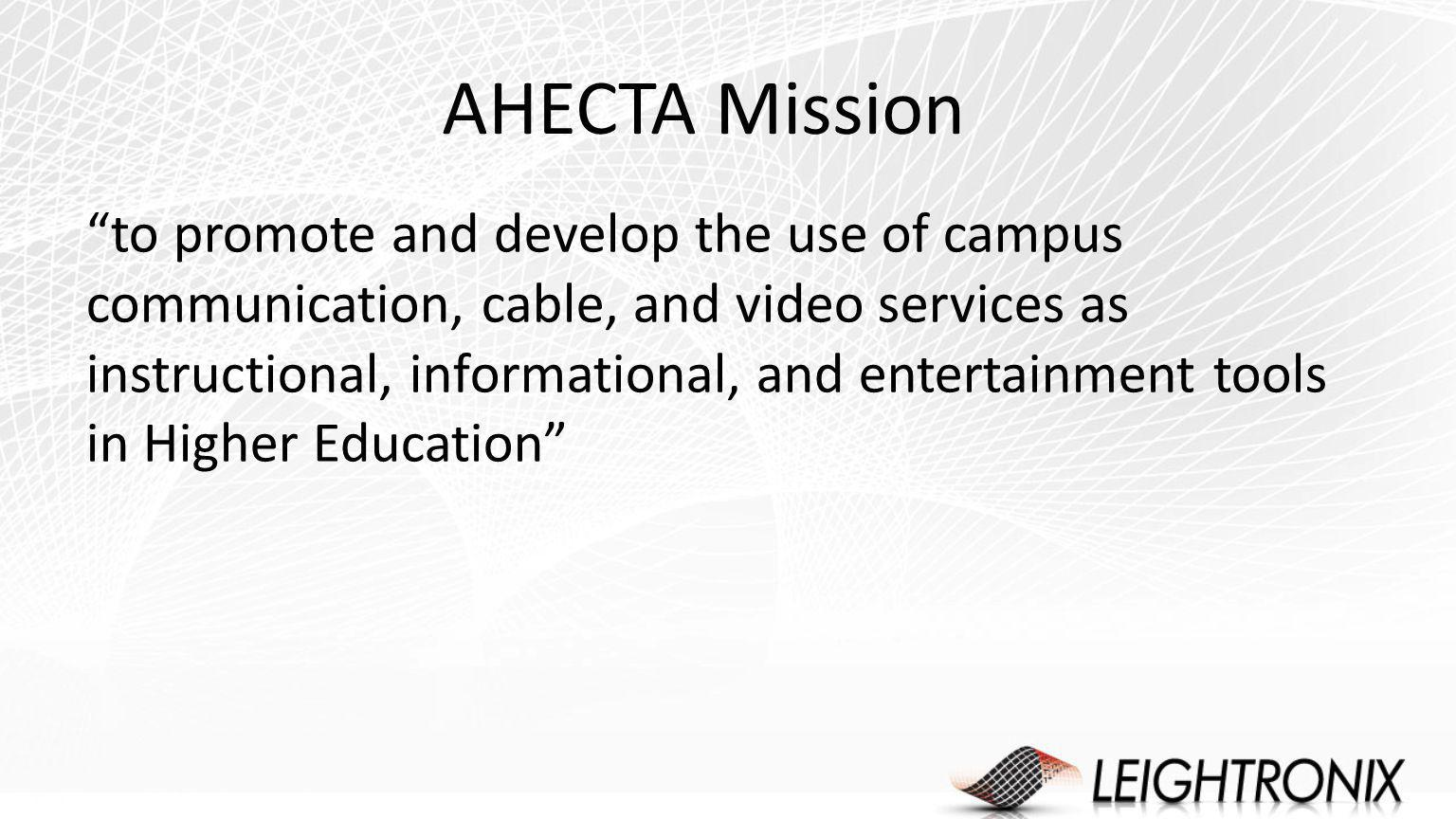AHECTA Mission to promote and develop the use of campus communication, cable, and video services as instructional, informational, and entertainment tools in Higher Education