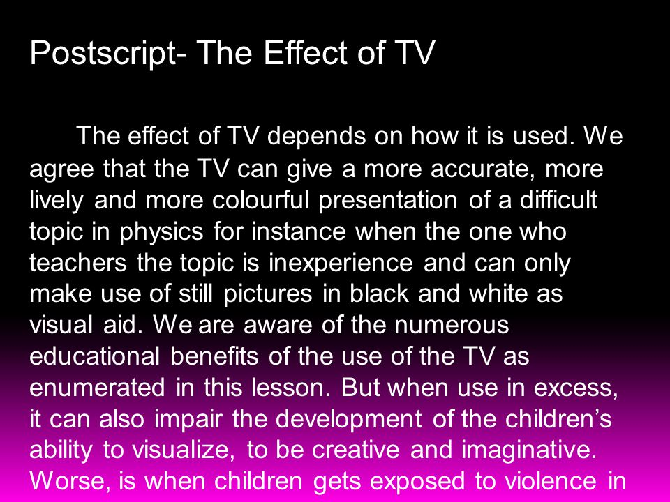 Postscript- The Effect of TV The effect of TV depends on how it is used.