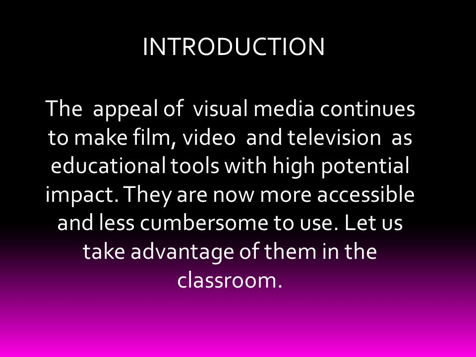 The appeal of visual media continues to make film, video and television as educational tools with high potential impact.