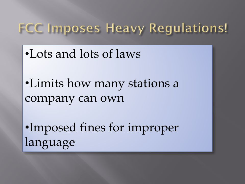 Lots and lots of laws Limits how many stations a company can own Imposed fines for improper language Lots and lots of laws Limits how many stations a