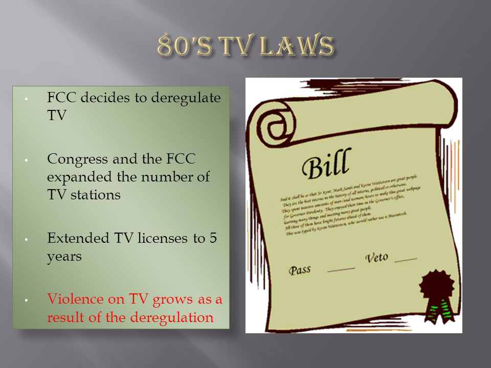 FCC decides to deregulate TV Congress and the FCC expanded the number of TV stations Extended TV licenses to 5 years Violence on TV grows as a result