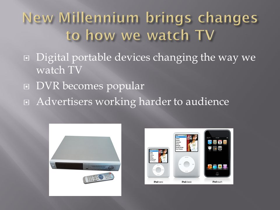 Digital portable devices changing the way we watch TV DVR becomes popular Advertisers working harder to audience
