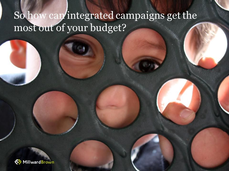 So how can integrated campaigns get the most out of your budget?