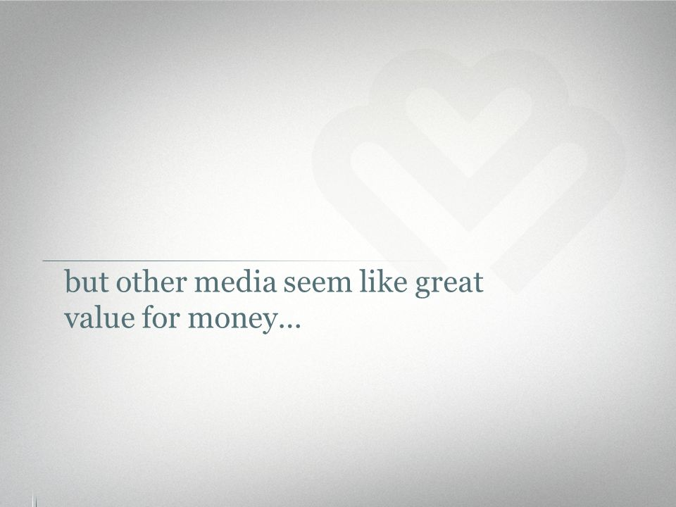 but other media seem like great value for money…