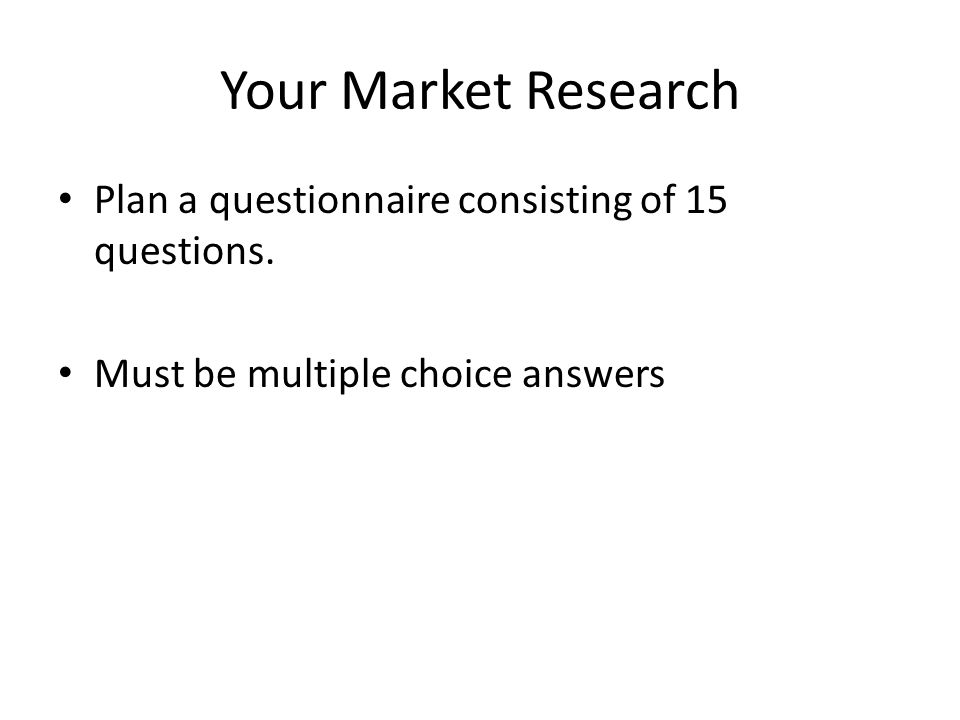 Your Market Research Plan a questionnaire consisting of 15 questions. Must be multiple choice answers