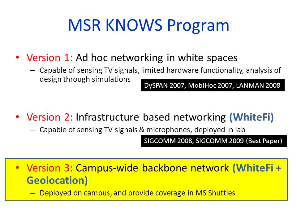MSR KNOWS Program Version 1: Ad hoc networking in white spaces – Capable of sensing TV signals, limited hardware functionality, analysis of design thr