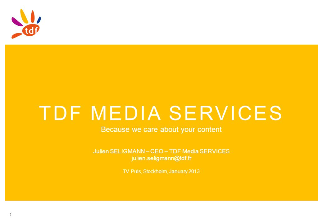 TDF MEDIA SERVICES Because we care about your content Julien SELIGMANN – CEO – TDF Media SERVICES julien.seligmann@tdf.fr TV Puls, Stockholm, January