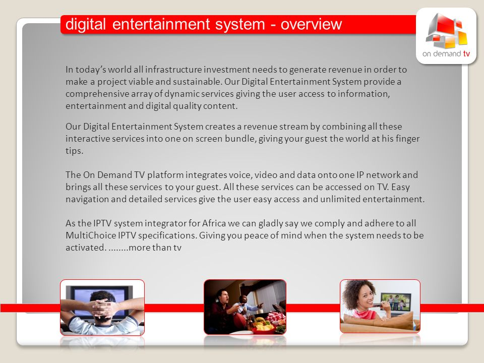 digital entertainment system - overview In todays world all infrastructure investment needs to generate revenue in order to make a project viable and sustainable.