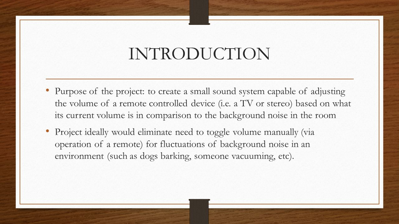 INTRODUCTION Purpose of the project: to create a small sound system capable of adjusting the volume of a remote controlled device (i.e.