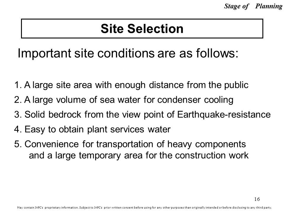 16 Site Selection Important site conditions are as follows: May contain JAPCs proprietary information.