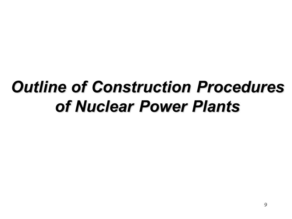 9 Outline of Construction Procedures of Nuclear Power Plants