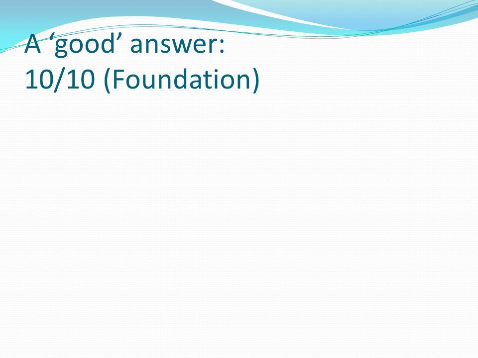 A good answer: 10/10 (Foundation)