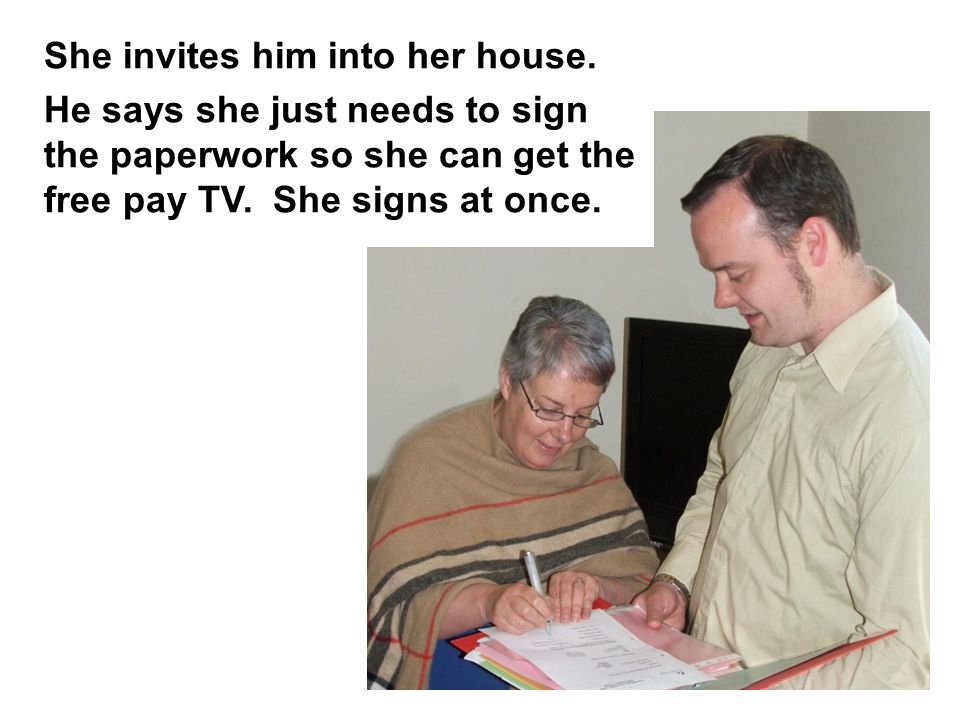 She invites him into her house.