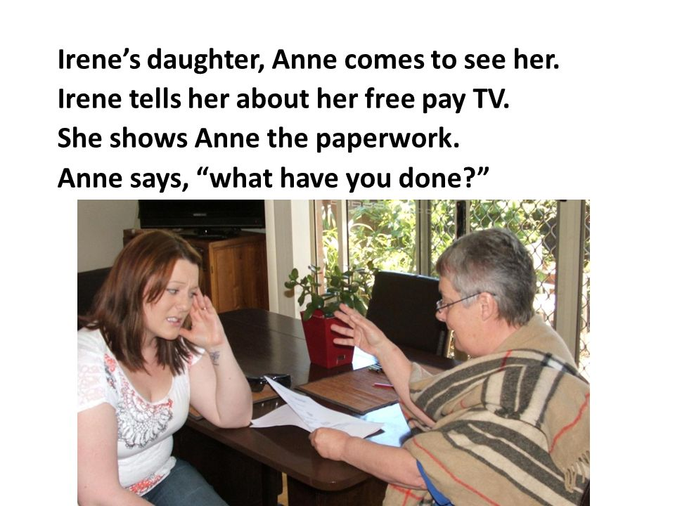 Irenes daughter, Anne comes to see her. Irene tells her about her free pay TV.