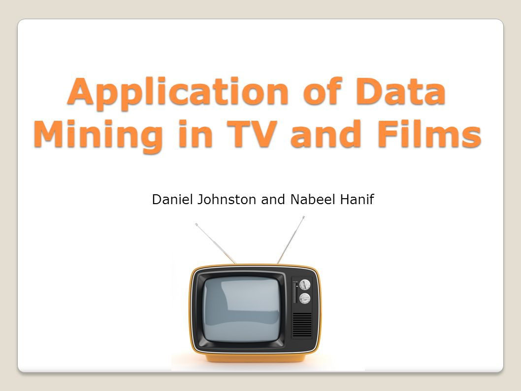 Aim To look at the use of data mining within the Television and Film industry.