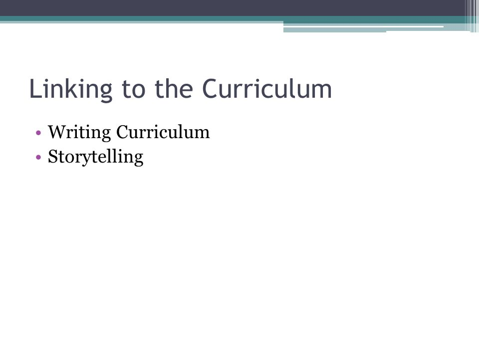 Linking to the Curriculum Writing Curriculum Storytelling