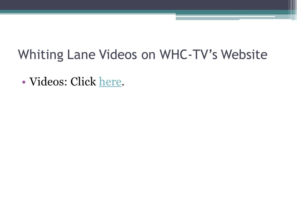 Whiting Lane Videos on WHC-TVs Website Videos: Click here.here