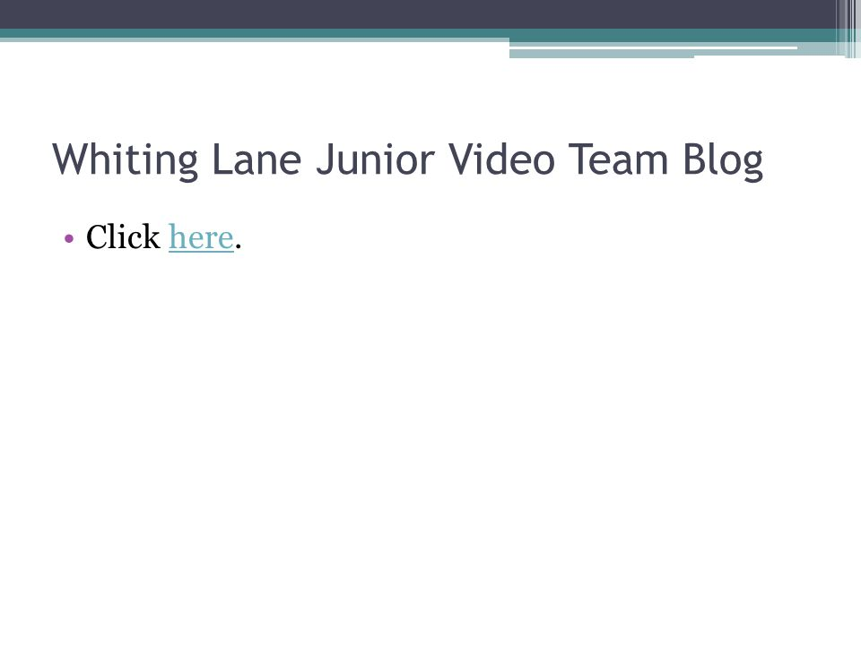 Whiting Lane Junior Video Team Blog Click here.here