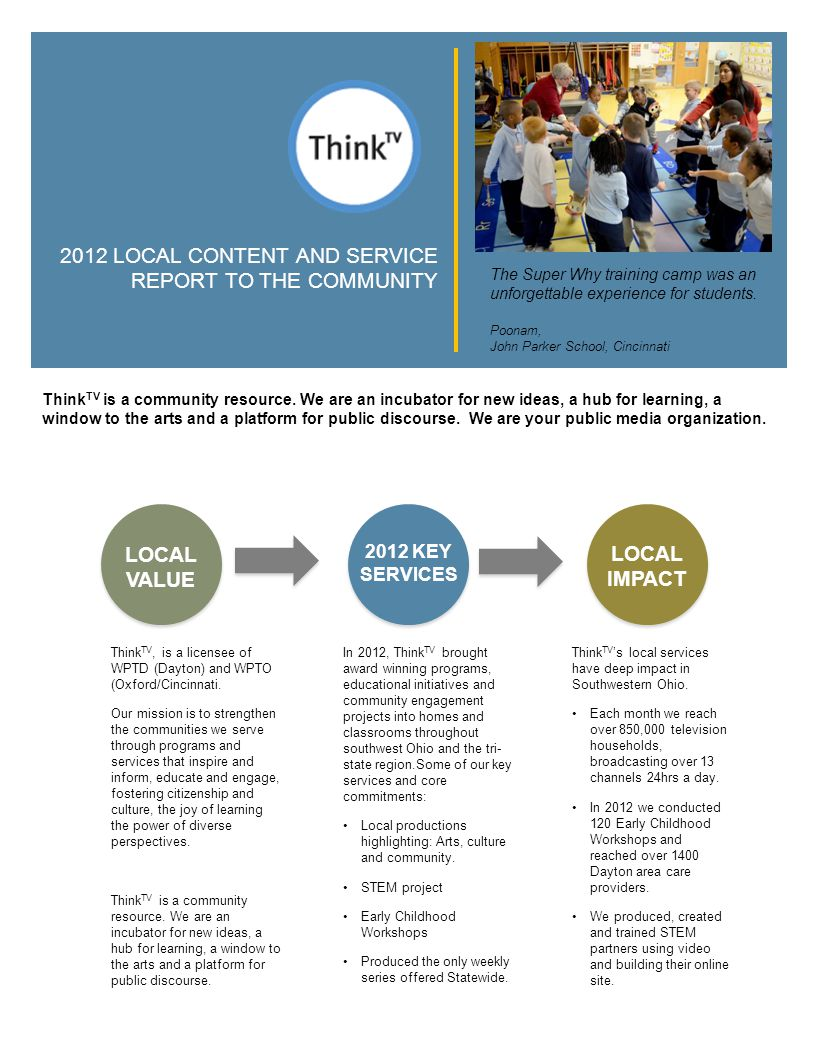 2012 LOCAL CONTENT AND SERVICE REPORT TO THE COMMUNITY Think TV is a community resource. We are an incubator for new ideas, a hub for learning, a wind