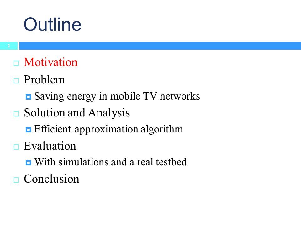 Outline 2 Motivation Problem Saving energy in mobile TV networks Solution and Analysis Efficient approximation algorithm Evaluation With simulations and a real testbed Conclusion