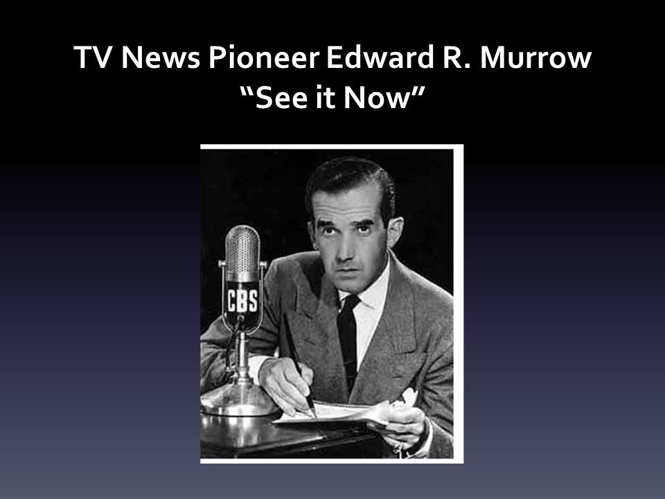 TV News Pioneer Edward R. Murrow See it Now