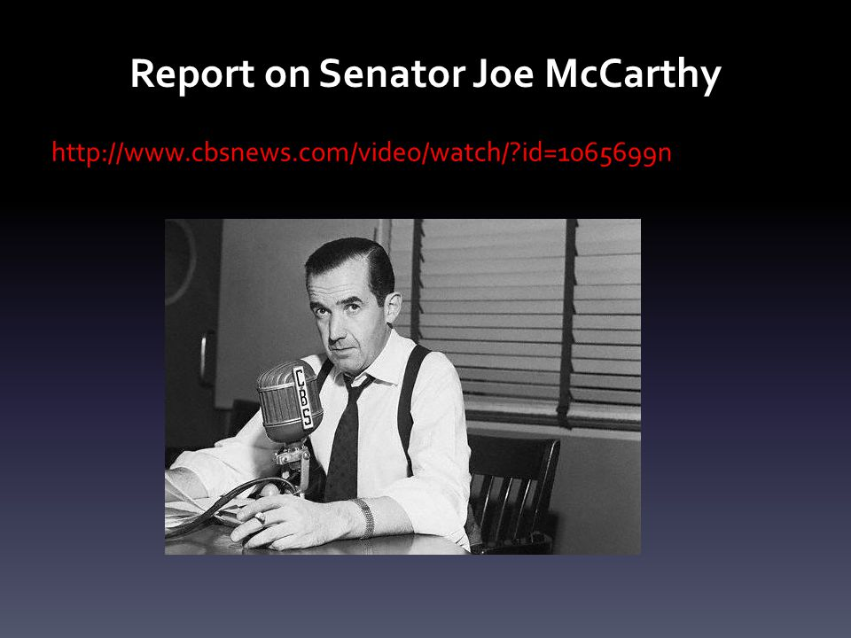 Report on Senator Joe McCarthy http://www.cbsnews.com/video/watch/ id=1065699n