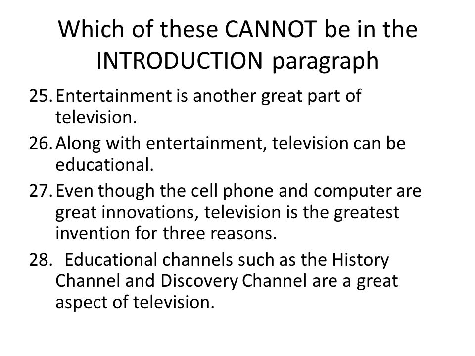 Which of these CANNOT be in the INTRODUCTION paragraph 25.Entertainment is another great part of television.