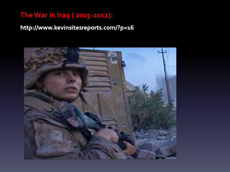 The War in Iraq ( 2003-2011): http://www.kevinsitesreports.com/?p=16