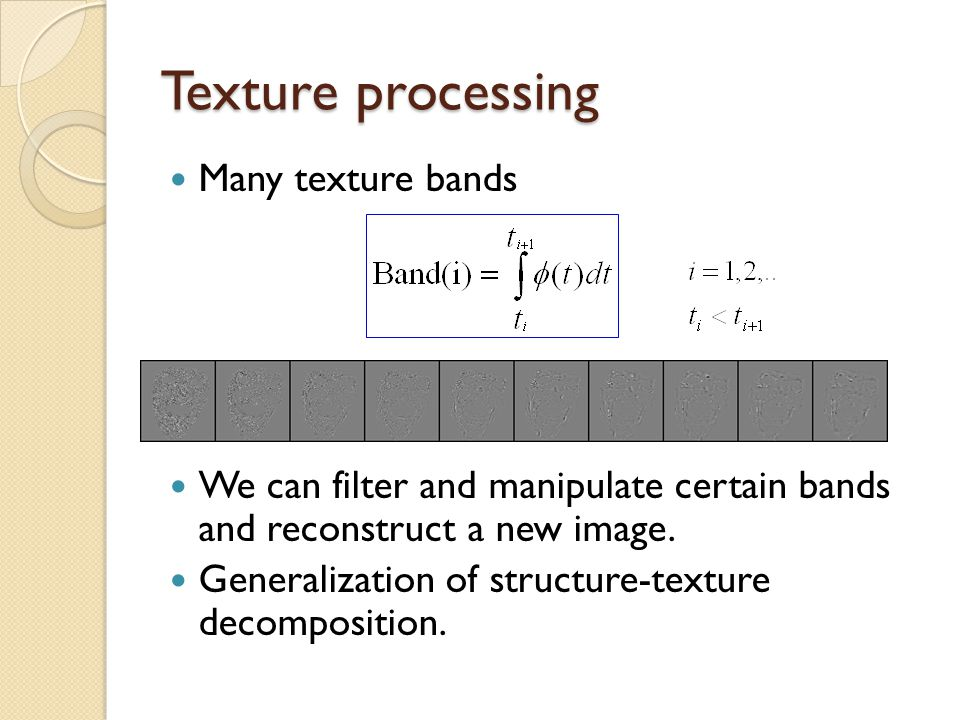 Texture processing Many texture bands We can filter and manipulate certain bands and reconstruct a new image.