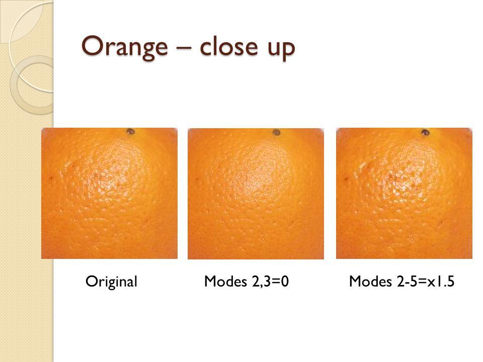 Orange – close up Original Modes 2,3=0 Modes 2-5=x1.5