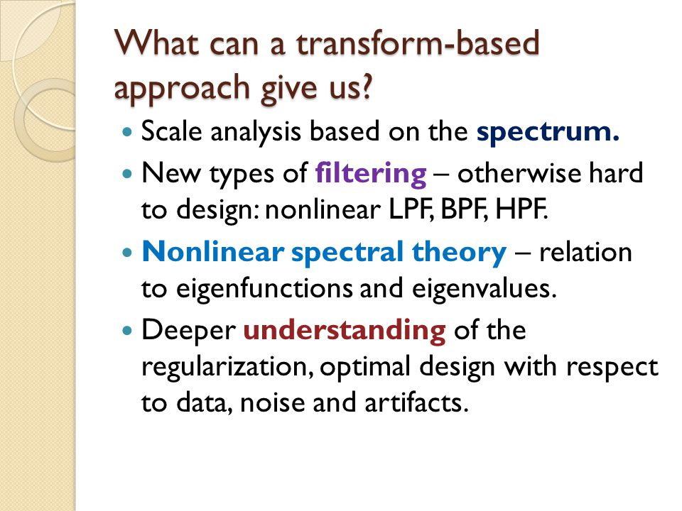What can a transform-based approach give us. Scale analysis based on the spectrum.