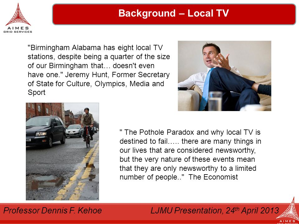 Denholm Logistics Background – Local TV Birmingham Alabama has eight local TV stations, despite being a quarter of the size of our Birmingham that… doesn t even have one. Jeremy Hunt, Former Secretary of State for Culture, Olympics, Media and Sport The Pothole Paradox and why local TV is destined to fail…..