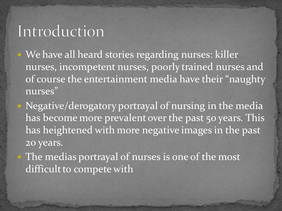 We have all heard stories regarding nurses: killer nurses, incompetent nurses, poorly trained nurses and of course the entertainment media have their
