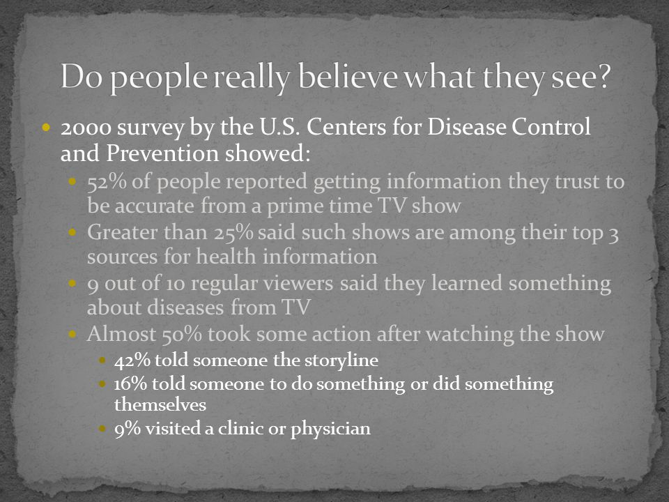 2000 survey by the U.S. Centers for Disease Control and Prevention showed: 52% of people reported getting information they trust to be accurate from a
