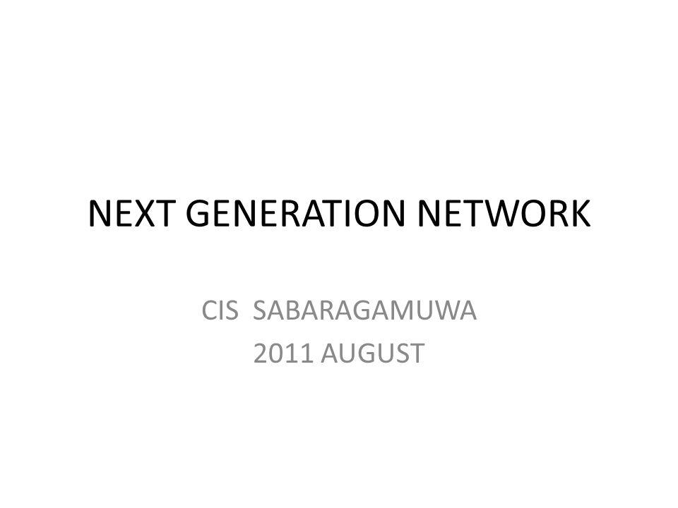 NEXT GENERATION NETWORK CIS SABARAGAMUWA 2011 AUGUST