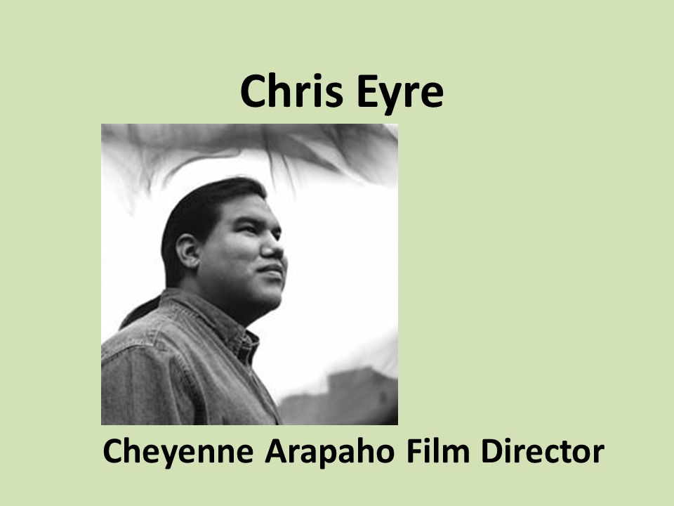 Feature film director Chris Eyre has been giving a voice to contemporary Native American people ever since his 1998 indie(Indian) hit Smoke Signals.
